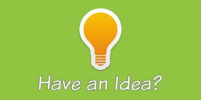 Do you have an Idea?